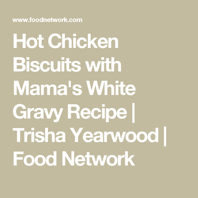 Hot chicken biscuits with mamas white gravy recipe trisha hot chicken biscuits with mamas white gravy recipe trisha yearwood food network forumfinder Images