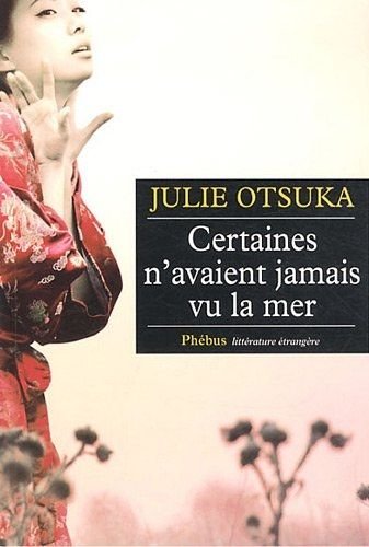 Certaines n'avaient jamais vu la mer (Julie Otsuka) - Japon, 1919. Un bateau quitte l'Empire du Levant avec à son bord plusieurs dizaines de jeunes femmes promises à des Japonais travaillant aux États-Unis, toutes mariées par procuration.