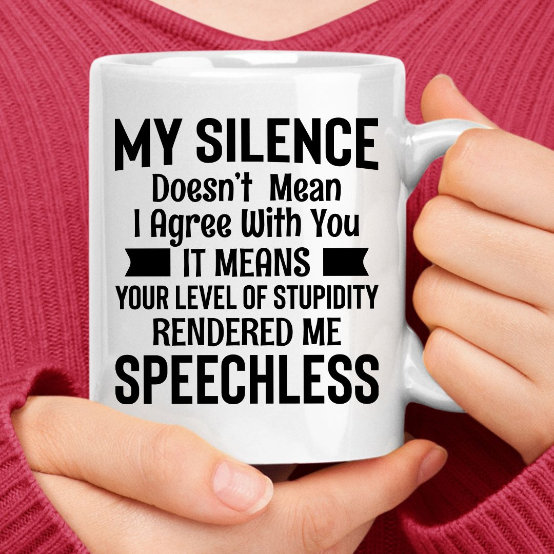 My Silence Doesn't Mean I Agree with You Coffee Mug