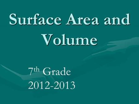 Surface Area and Volume 7 th Grade 2012-2013. Surface Area of Prisms Surface Area = The total area of all the surfaces of a three- dimensional obje…