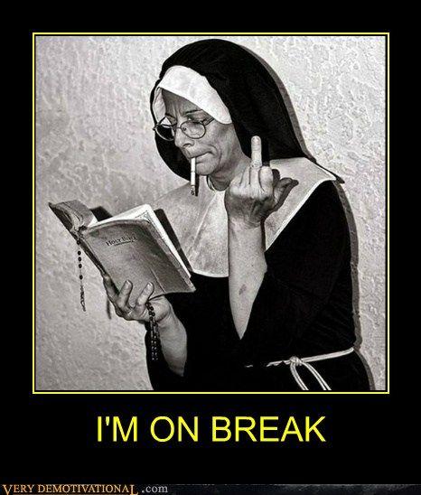 We'll have nun of those bad habit jokes!