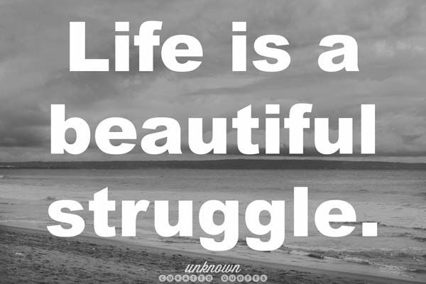 Quote Life Is A Beautiful Struggle Well Said Life Quotes