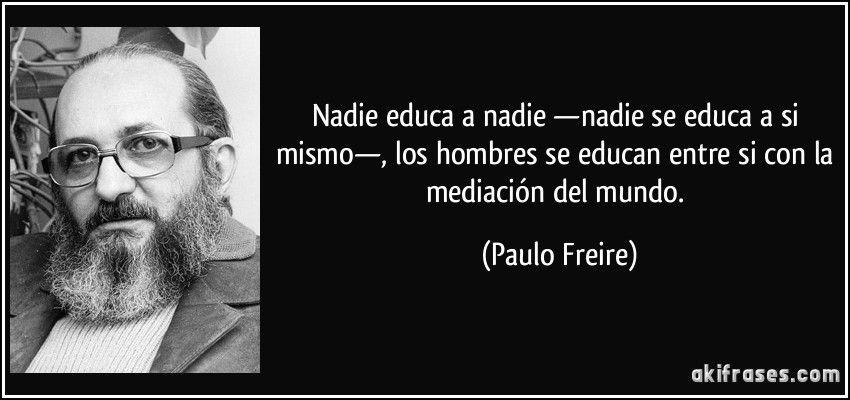Frases Célebres Sobre La Educación De Paulo Freire Paulo