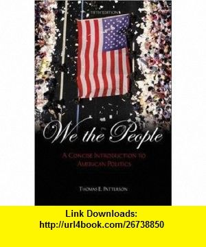 We The People A Concise Introduction To American Politics 5th Edition 9780072935288 Thomas E Patterson Thomas Patterson Isbn 10 Politics