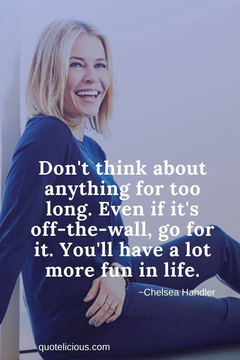 40 Best Chelsea Handler Quotes And Sayings With Images