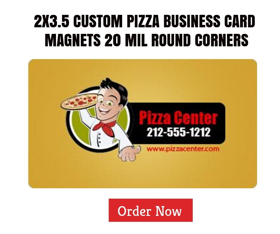 2x3 5 Custom Pizza Business Card Magnets 20 Mil Round Corners Pizza Business Card Magnets Pizza Magnets Shop By Theme Custom Pizza Cards Business