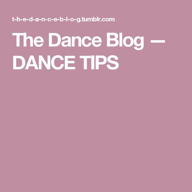 The Dance Blog — DANCE TIPS