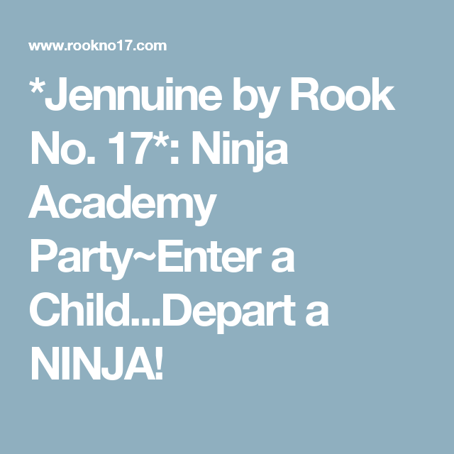 *Jennuine by Rook No. 17*: Ninja Academy Party~Enter a Child...Depart a NINJA!