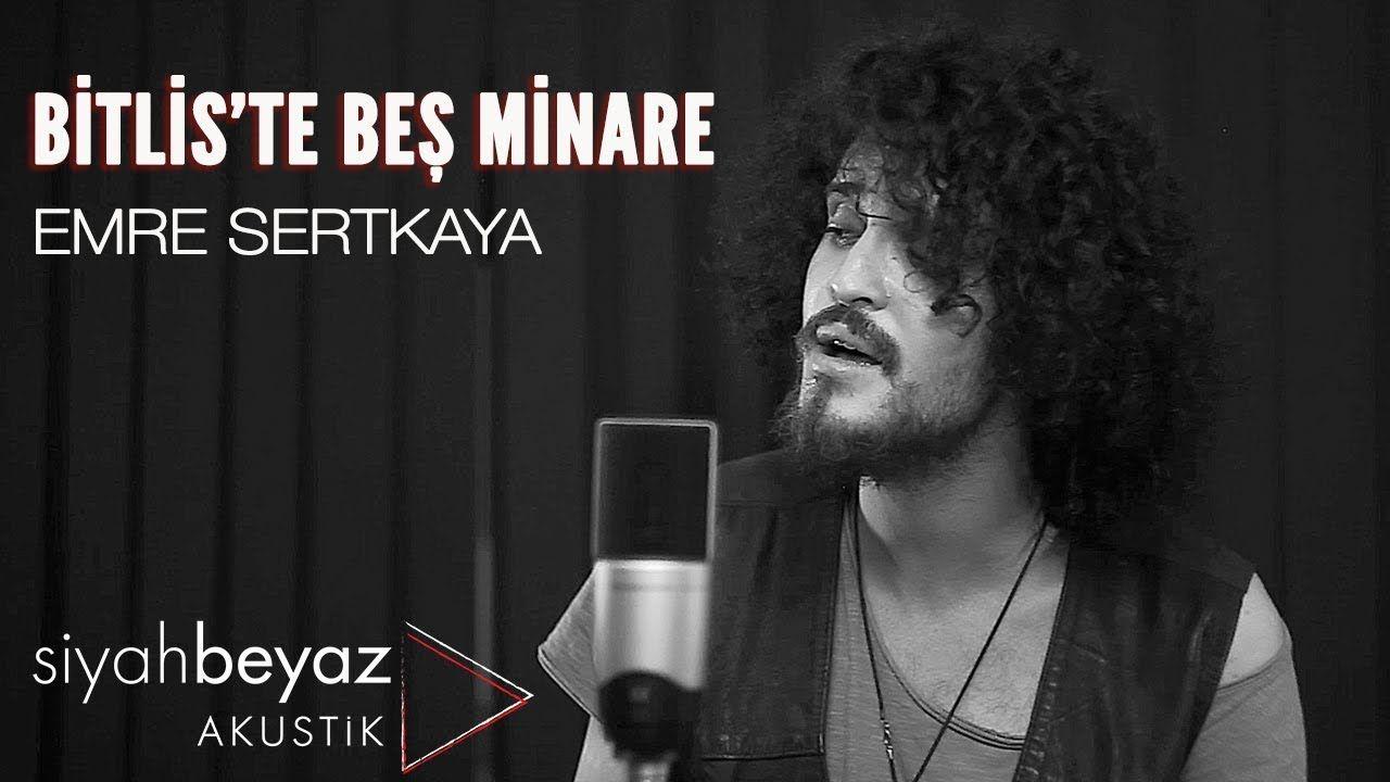 Emre Sertkaya Bitlis Te Bes Minare Siyahbeyaz Akustik Sozleri Bitlis Te Bes Minare Beri Gel Canan Beri Gel Yuregim Dolu Yare Be Muzik Beste Sarkilar
