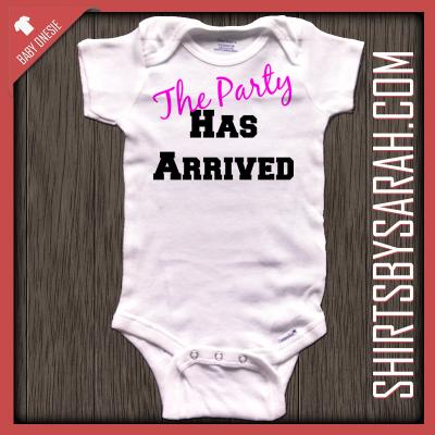 The Party Has Arrived Baby Onesie Custom Printed Baby Onesies