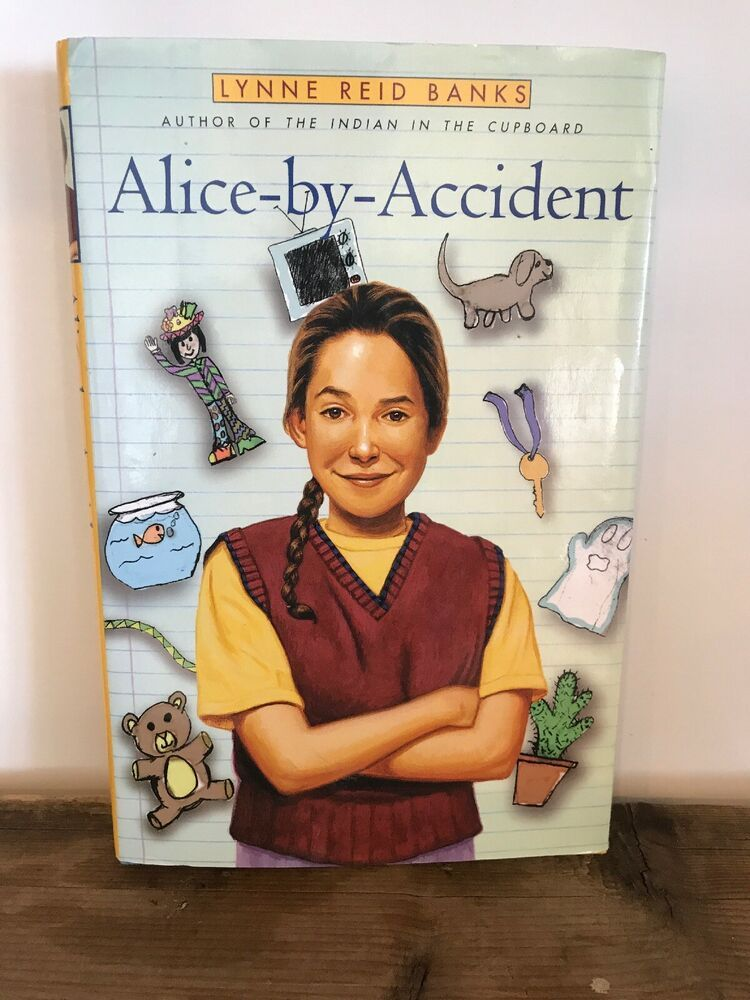 Details About Alice By Accident By Lynne Reid Banks 2000 Hardcover First Edition In 2020 Indian In The Cupboard Hardcover Childrens Books