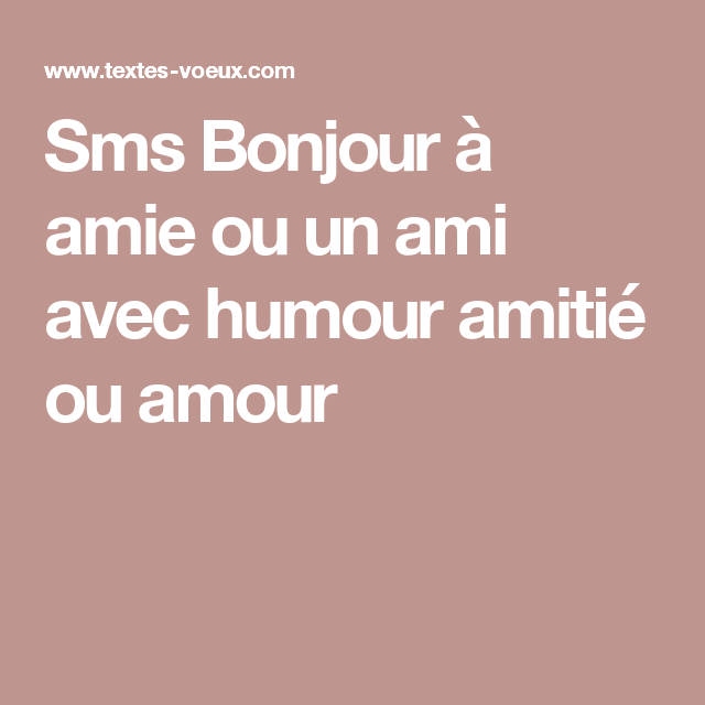 sms bonjour amie ou un ami avec humour amiti ou amour ecrire un po me pinterest sms. Black Bedroom Furniture Sets. Home Design Ideas
