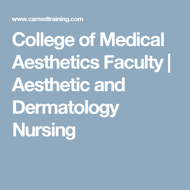 College Of Medical Aesthetics Faculty Aesthetic And Dermatology Nursing Cheap Health Insurance Dermatology Nurse Health Care Insurance