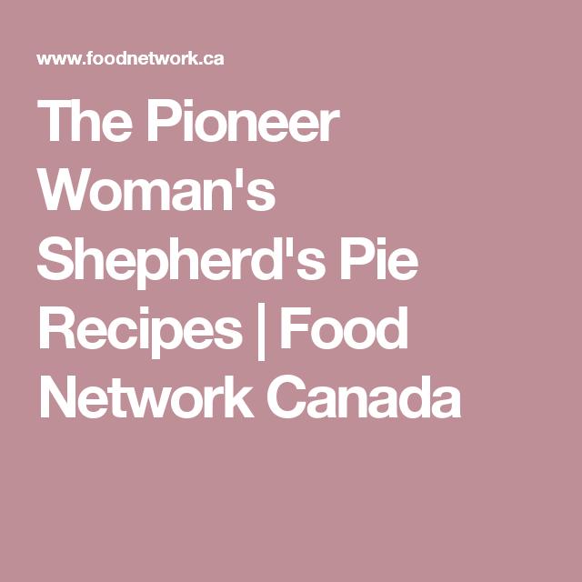 The Pioneer Woman S Shepherd S Pie Recipes Food Network Canada Shepherds Pie Recipe Grasshopper Pie Recipe Shepherds Pie Recipe Pioneer Woman