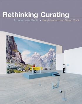 Rethinking Curating: Art after New Media, by Beryl Graham and Sarah Cook. Foreword by Steve Dietz (available at amazon UK and USA)