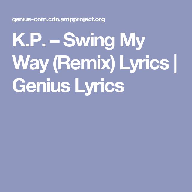 K P Swing My Way Remix Lyrics Genius Lyrics Music