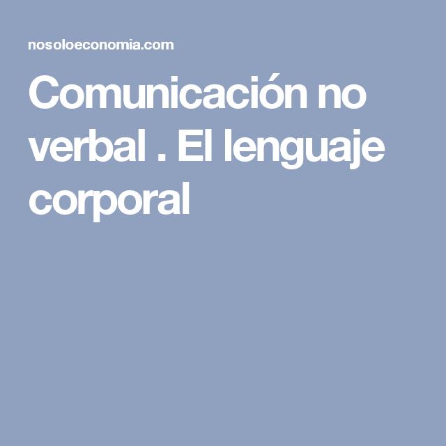 Comunicación no verbal . El lenguaje corporal