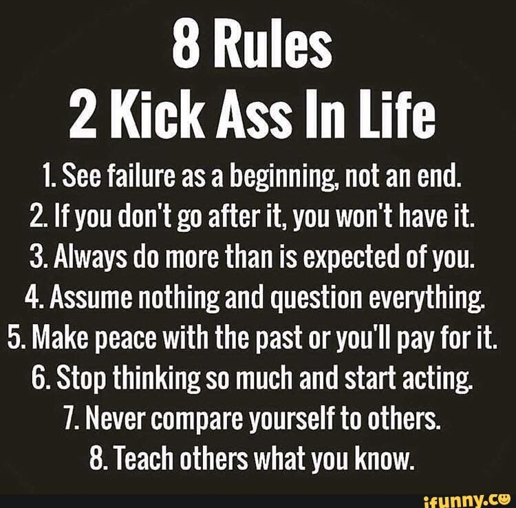 8 Rules 2 Kick Ass In life I. See failure as a beg