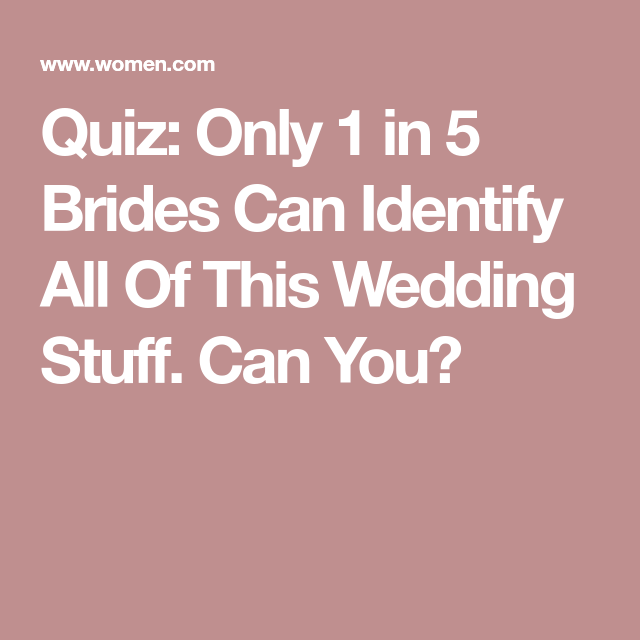 quiz only 1 in 5 brides can identify all of this wedding stuff can