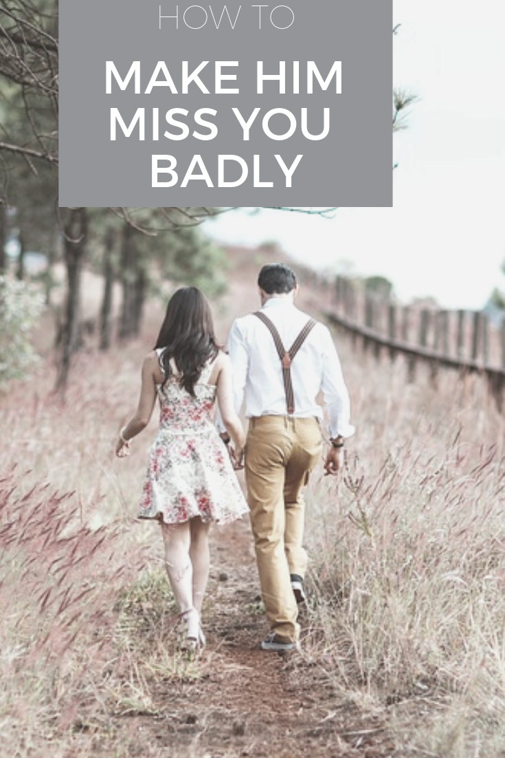 How to make a girl to miss you badly