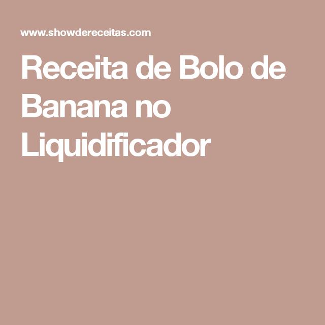 Receita de Bolo de Banana no Liquidificador