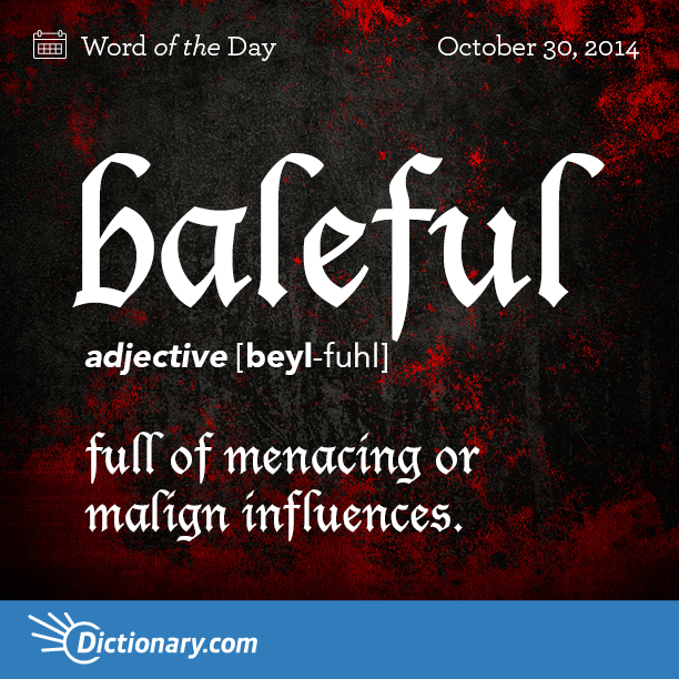 baleful BEYL-fuhl , adjective; 1. full of menacing or malign influences; pernicious. 2. Obsolete . wretched; miserable.