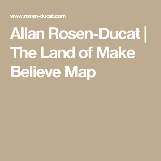 Allan Rosen Ducat The Land Of Make Believe Map Make Believe How To Make Believe