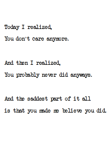 Today I Realized You Dont Care Anymore And Then I Realized You