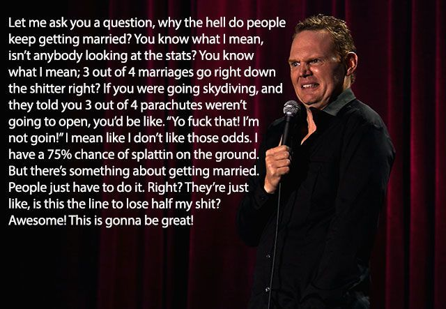 HaHa!! And Bill Burr is married!!