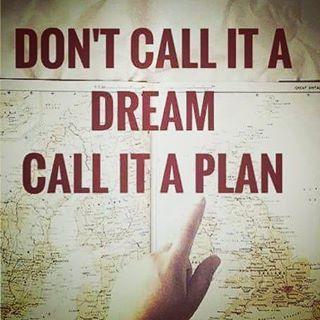 Don't call it a dream. Call it a plan.