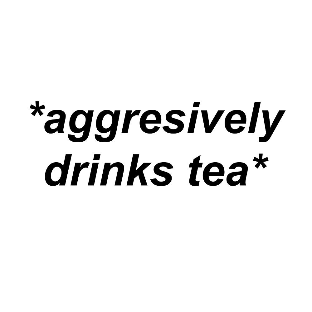 Aggressively Drinks Tea By Kirsikankukka Stickers Tea Drinking