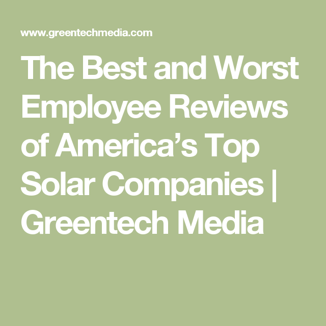The Best And Worst Employee Reviews Of AmericaS Top Solar