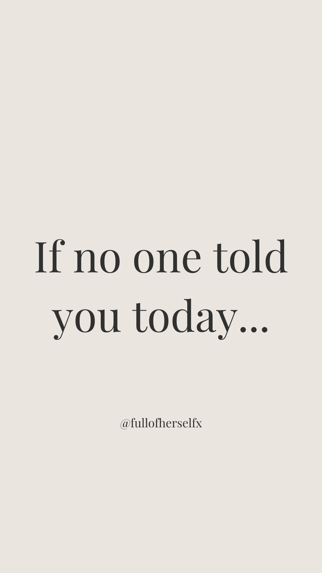 If no one told you today...