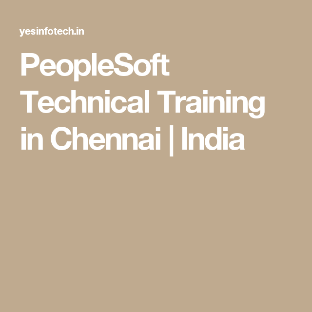 PeopleSoft Technical Training in Chennai   India   Training to do ...