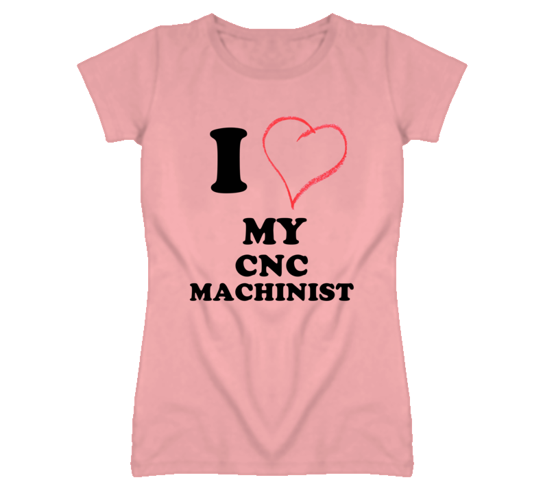 eace2bc029 I Heart Love My CNC Machinist T Shirt | machinist shirts | Shirts, T ...