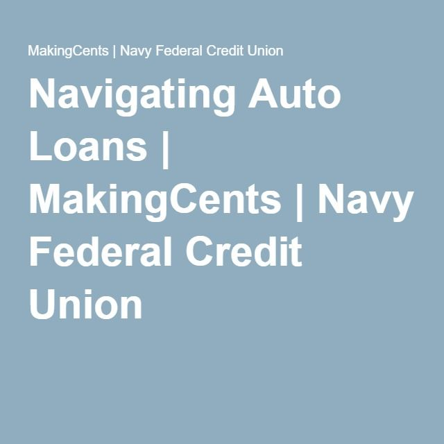 Navy Federal Auto Loan >> Navigating Auto Loans Makingcents Navy Federal Credit