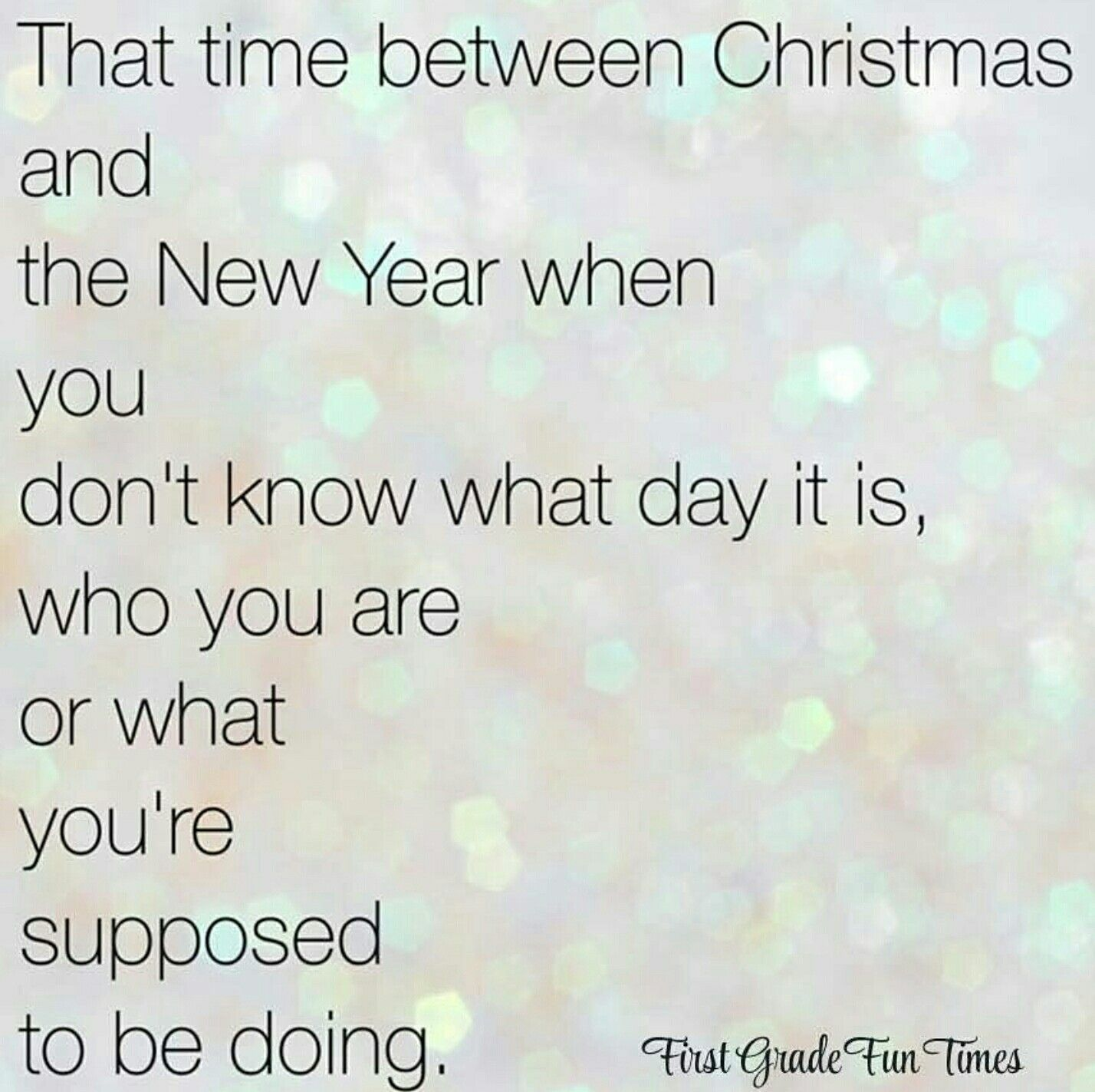 That Most Wonderful Time Of Confusion Week Between Christmas And New Year Funny New Year New Quotes Quotes About New Year