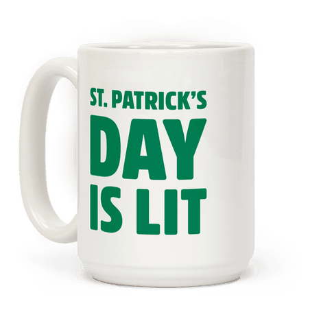 St. Patrick's Day Is Lit  - St. Patrick's day is lit, it's lit af! You get do drink, sometimes you even get to drink green beer! Show off your love for St. Patrick's day and get lit as you celebrate the holiday with this funny, St. Patrick's day drinking coffee mug!