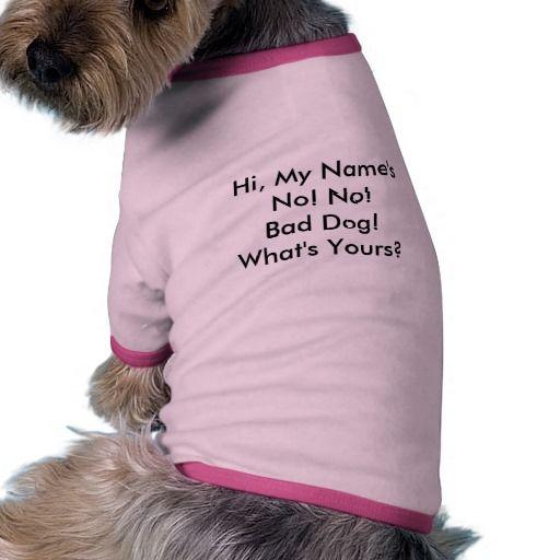 Hi My Name S No No Bad Dog What S Yours T Shirt Zazzle Com Funny Dog Shirts Dog Tshirt Bad Dog