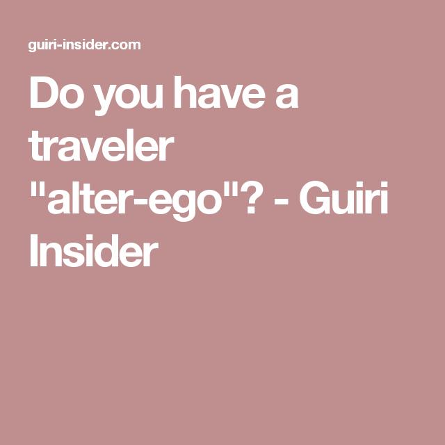 """Do you have a traveler """"alter-ego""""? - Guiri Insider"""