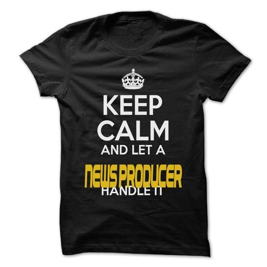 Keep Calm And Let ... News Producer Handle It - Awesome Keep Calm Shirt ! T-Shirts, Hoodies (22.25$ ==► Shopping Now to order this Shirt!)