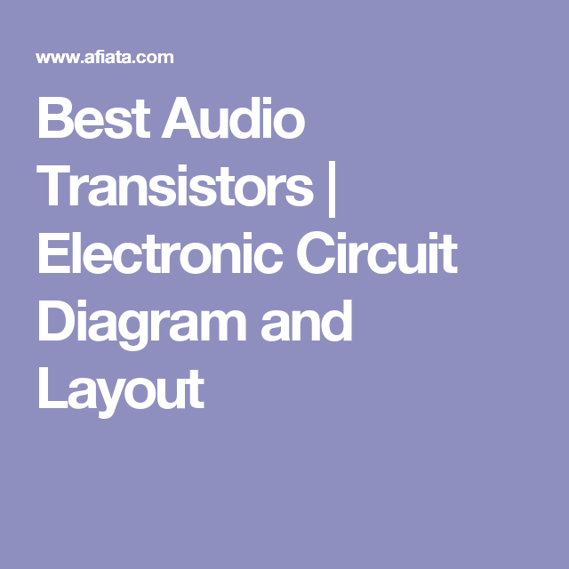 Best Audio Transistors | Electronic Circuit Diagram and Layout ...