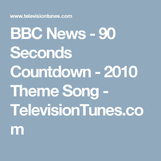 Bbc News 90 Seconds Countdown 2010 Theme Song Televisiontunes Com Bbc News Theme Song Bbc
