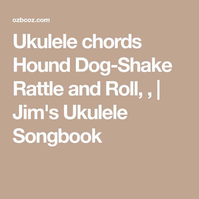 Ukulele Chords Hound Dog Shake Rattle And Roll Jims Ukulele
