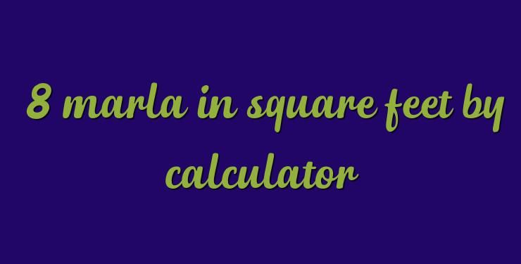 8 marla in square feet by calculator | Area Converter