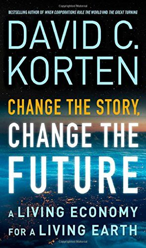 1626562903 - Change the Story, Change the Future: A Living Economy for a Living Earth - #books #reading -  - http://lowpricebooks.co/2016/08/1626562903-change-the-story-change-the-future-a-living-economy-for-a-living-earth/