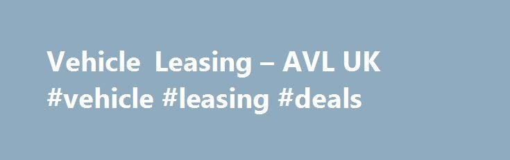 Vehicle Leasing – AVL UK #vehicle #leasing #deals http://lease.remmont.com/vehicle-leasing-avl-uk-vehicle-leasing-deals/  Vehicle Leasing from AVL We aren't just knowledgeable when it comes to cars; we're specialists in every element of the leasing process, including contract hire and car finance. Customer service is at the heart of our business and our friendly team want to find the best car for you at the best possible price, so […]