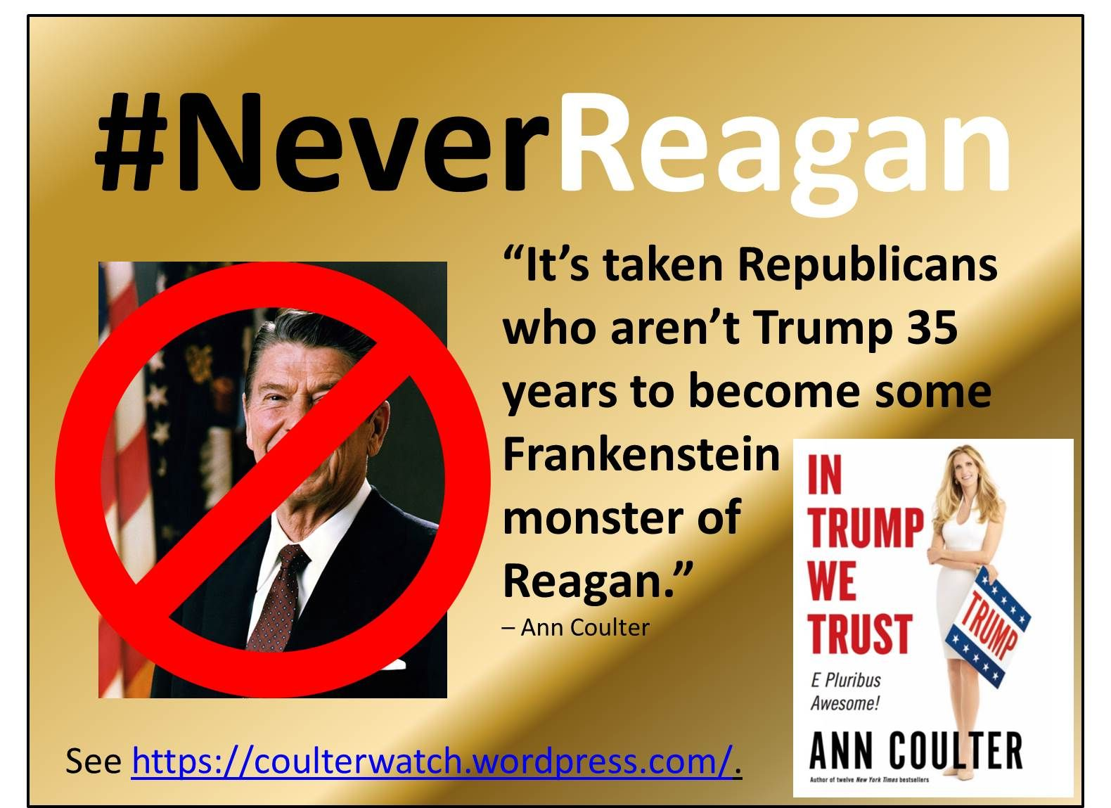 """Ann Coulter sacrifices Ronald Reagan to exalt Donald Trump. But Trump is the ultimate anti-Reagan.  See """"#NeverReagan"""" at http://wp.me/p4jHFp-iG. #InTrumpWeTrust #NeverTrump #AnnCoulter"""