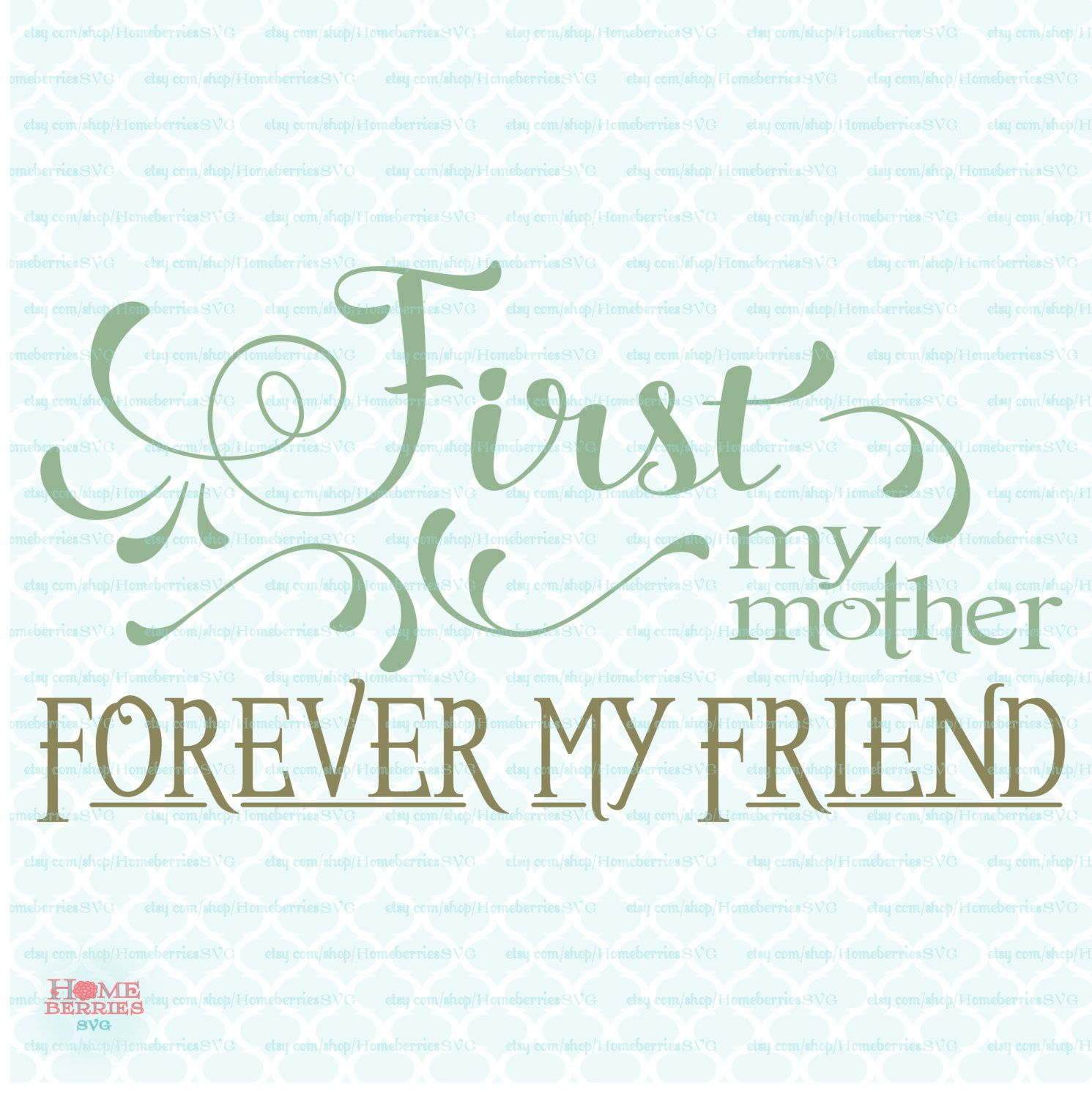 Mothers Day svg First My Mother svg Forever My Friend svg