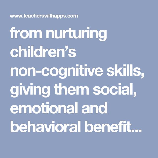 From Nurturing Children S Non Cognitive Skills Giving Them Social Emotional And Behavioral Benefits That Lead To Succes Nurturing Children Emotions Nurturing